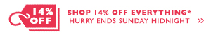 14% OFF EVERYTHING* - Ends Sunday Midnight